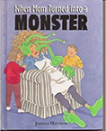 Cover of the children's book How My Mom Turned Into A Monster